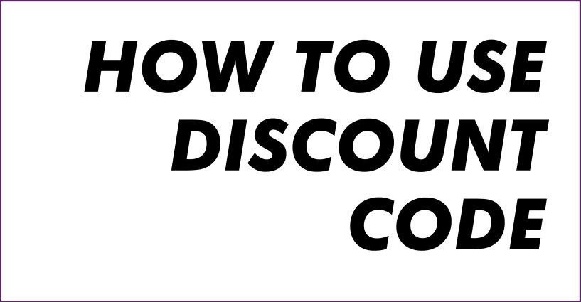 HOW TO USE DISCOUNT CODE