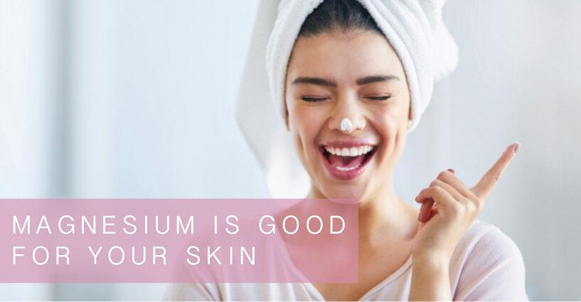 Here's Why Magnesium is Good for Your Skin
